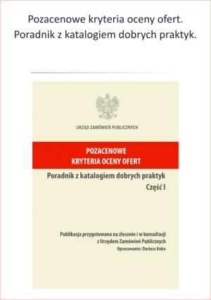 Pozacenowe kryteria oceny ofert - Poradnik z katalogiem dobrych praktyk. Autor: Dariusz KOBA