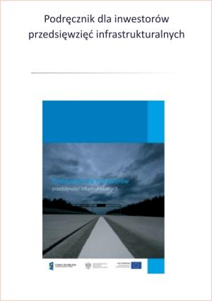 Podręcznik dla inwestorów przedsięwzięć infrastrukturalnych.